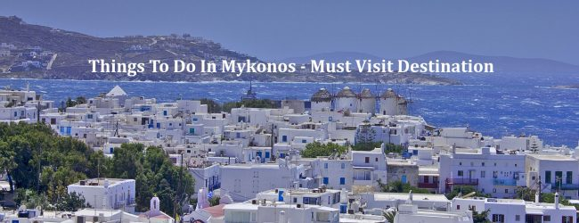 Things To Do In Mykonos – Must Visit Destination